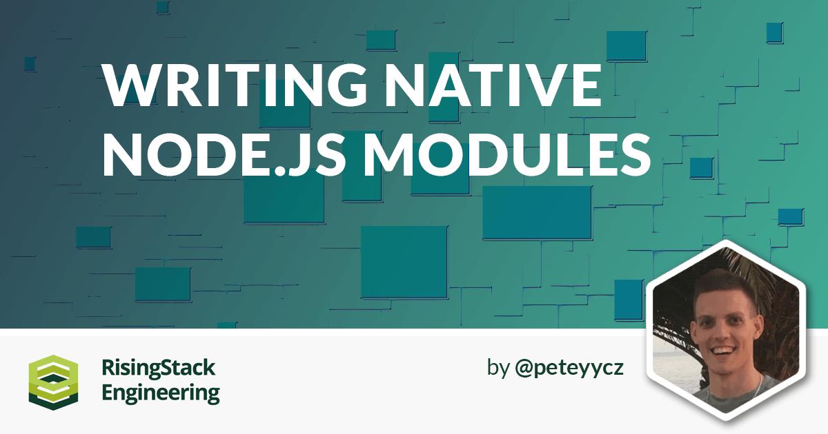 Writing Native Node.js Modules - Node.js at Scale