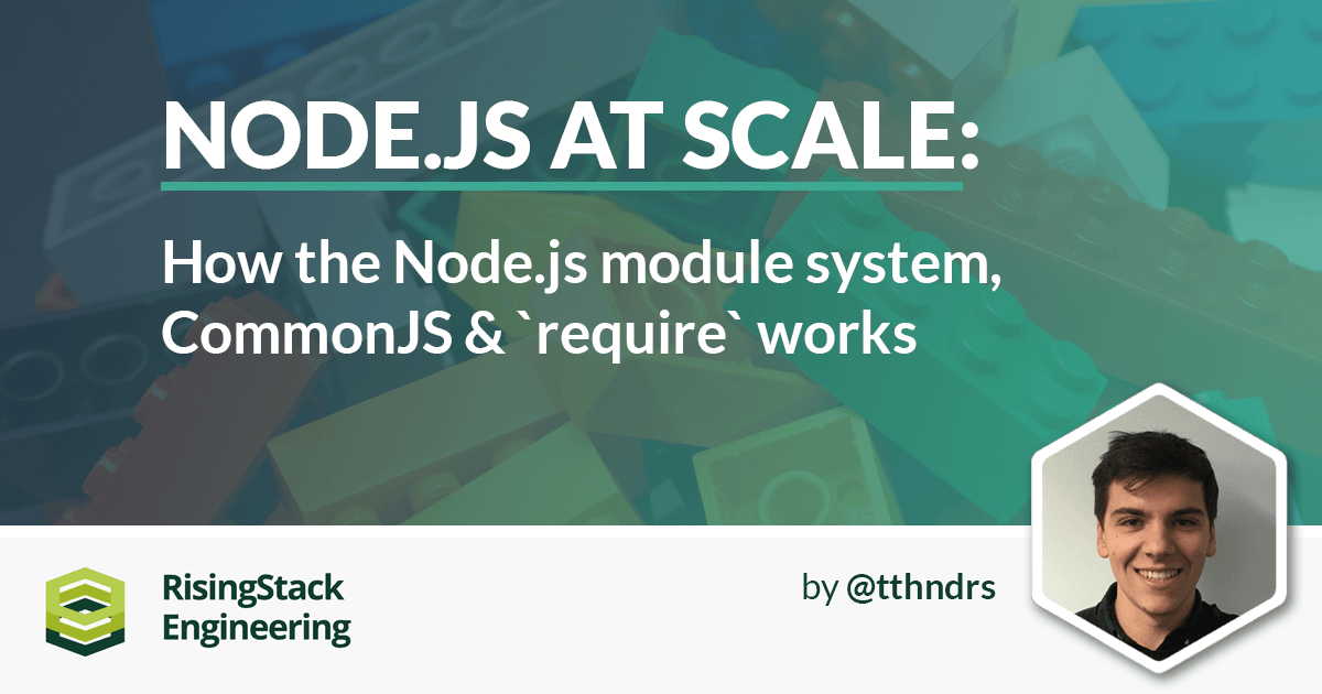How the module system, CommonJS & require works - Node.js at Scale