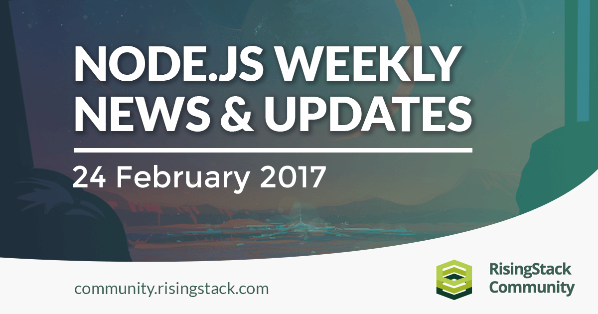Node.js Weekly Update - 24 Feb, 2017