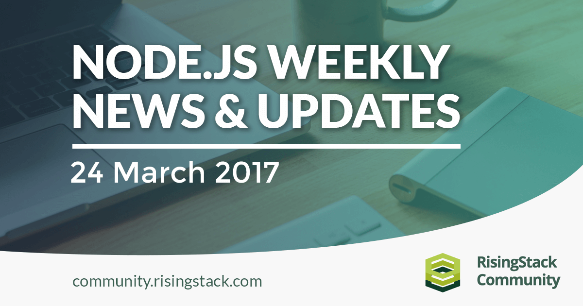 Node.js Weekly Update - 24 March, 2017