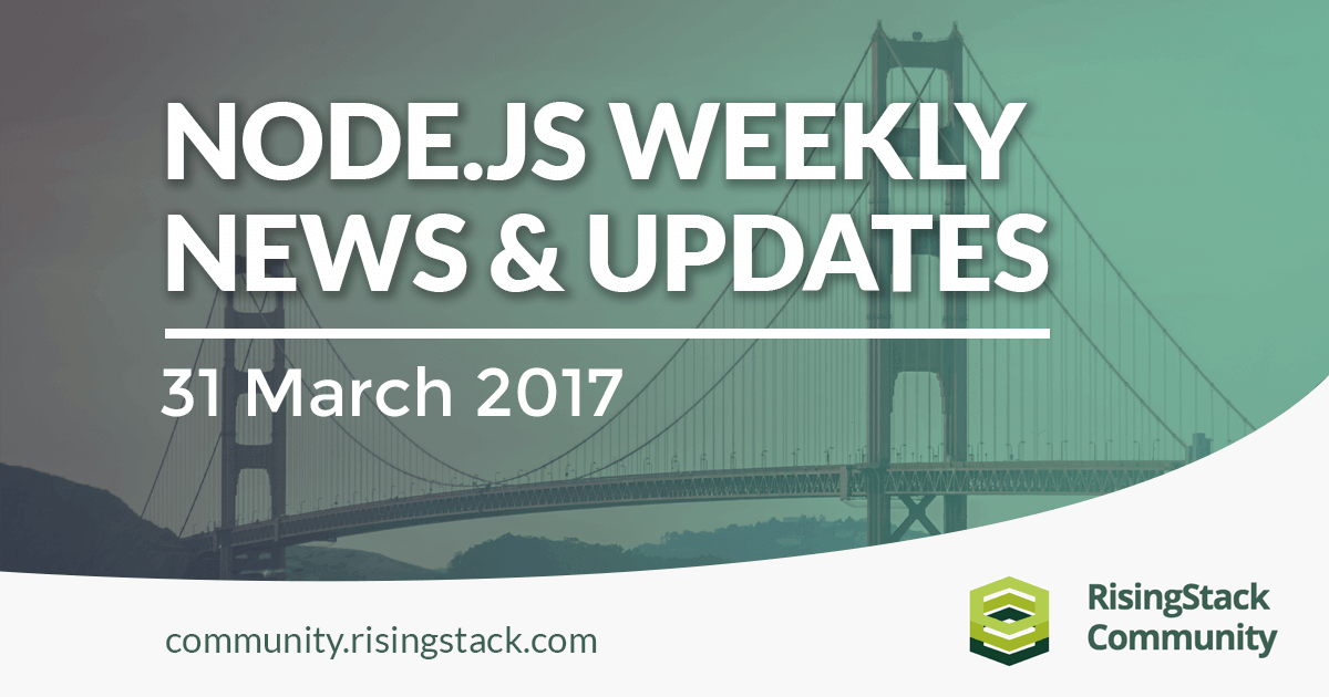Node.js Weekly Update - 31 March, 2017
