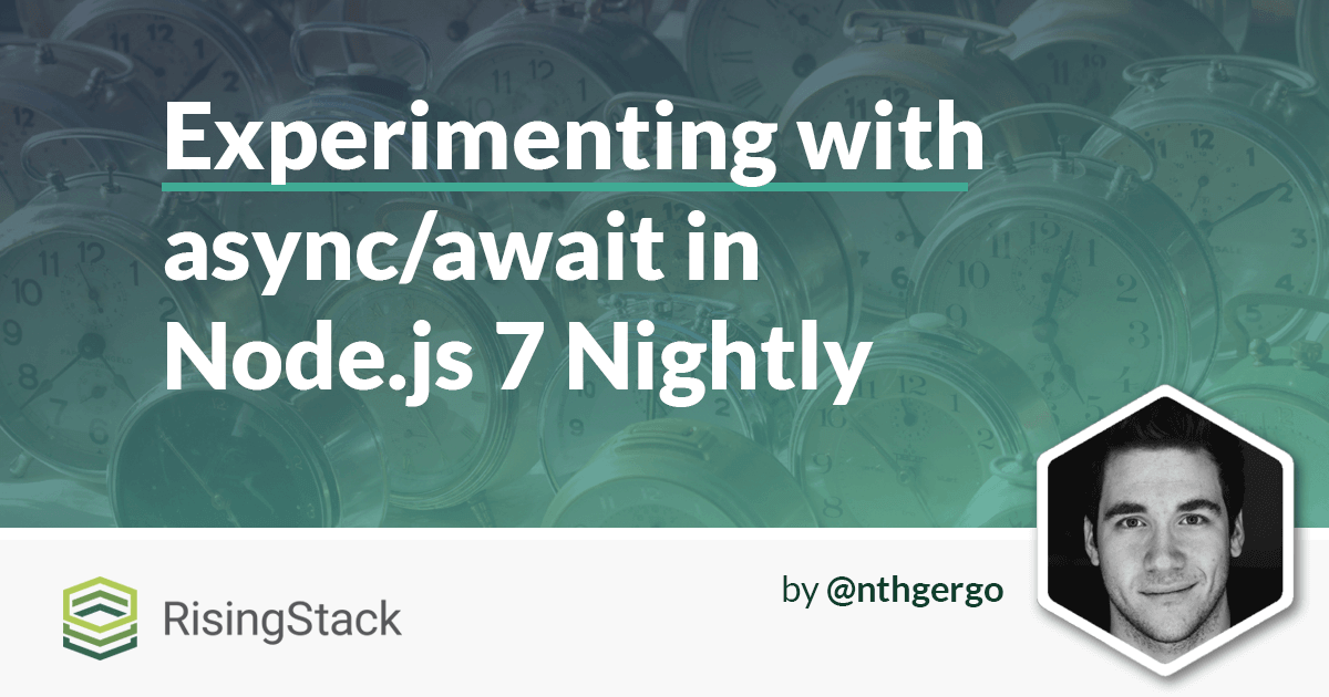 Experimenting with async/await in Node js 7 Nightly | @RisingStack