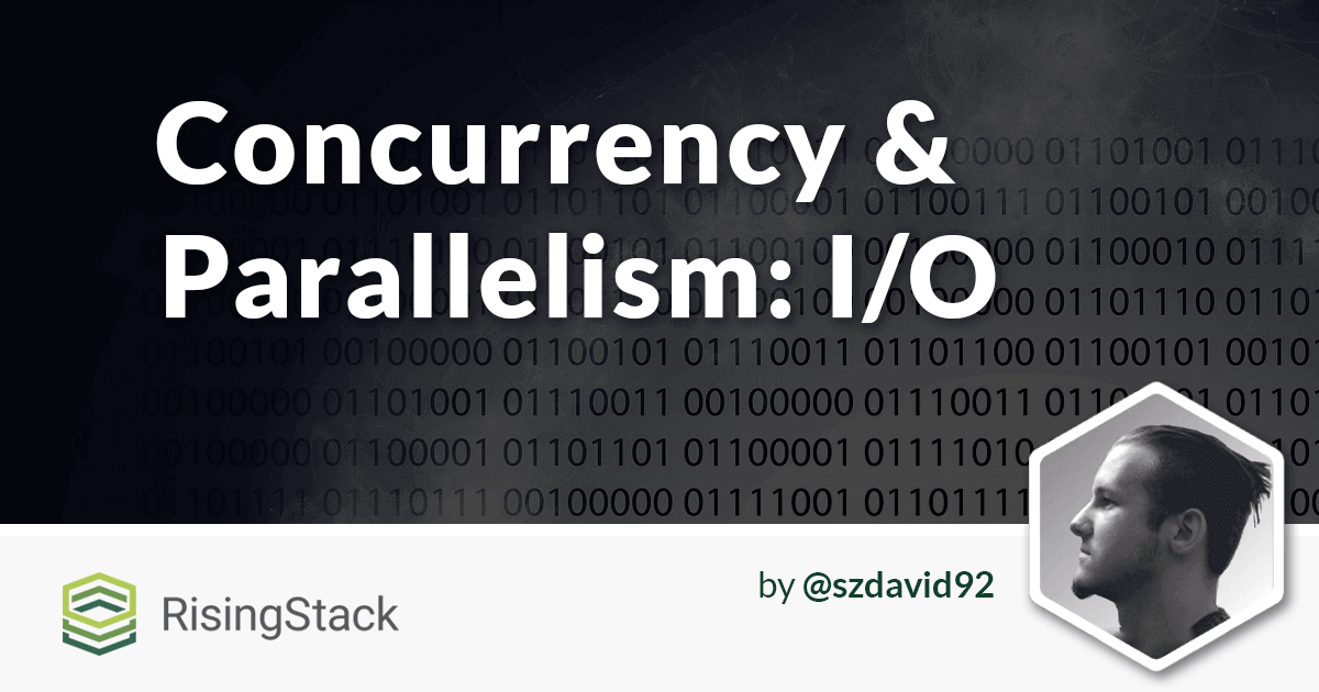 Concurrency and Parallelism: Understanding I/O