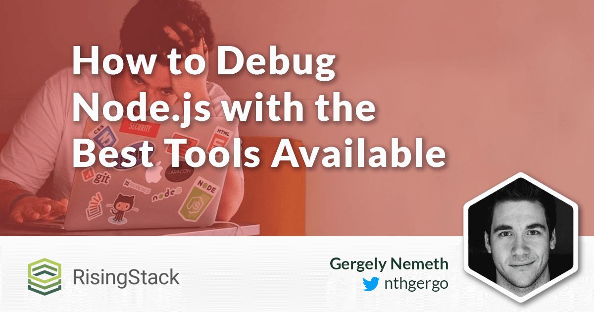 How to Debug Node js with the Best Tools Available