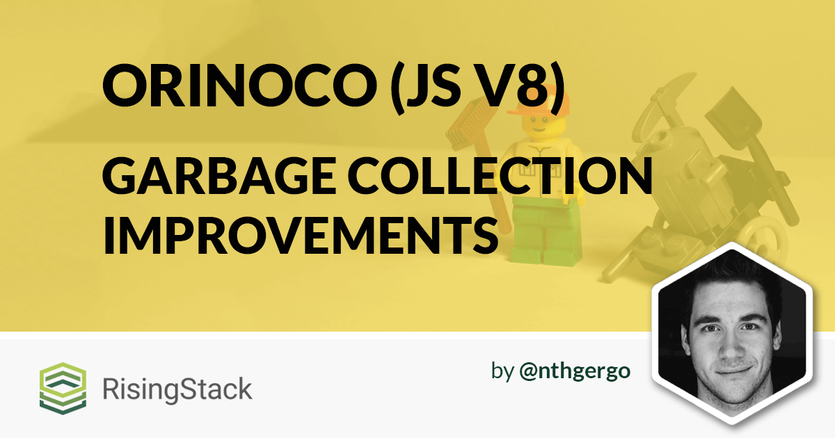 JavaScript Garbage Collection Improvements - Orinoco