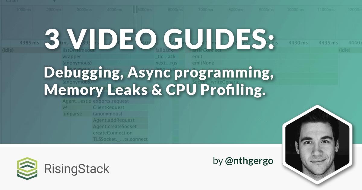 Node.js Tutorial Videos: Debugging, Async, Memory Leaks, CPU Profiling