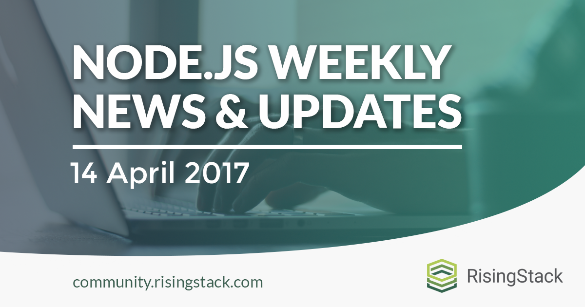 Node.js Weekly Update - 14 April, 2017