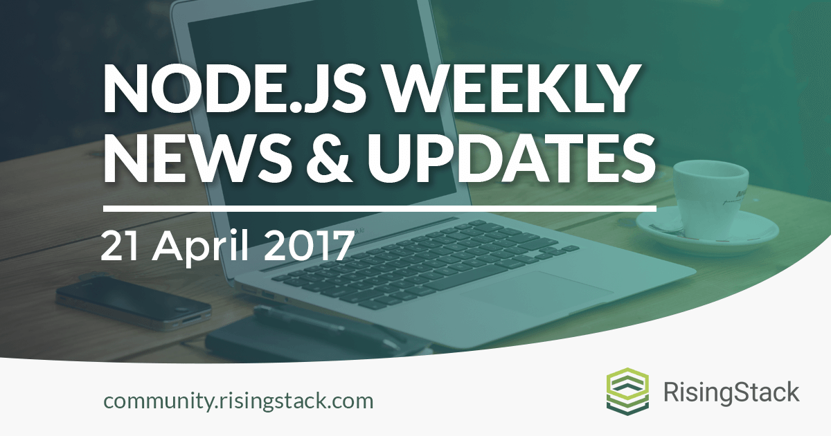 Node.js Weekly Update - 21 April, 2017