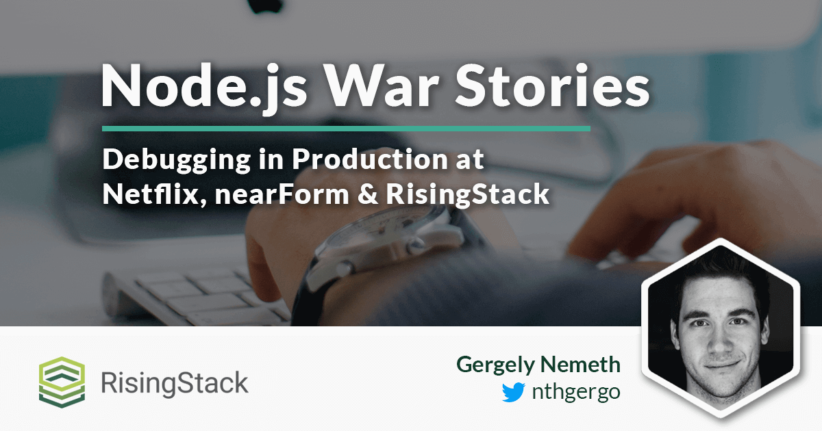 Node.js War Stories: Debugging Issues in Production