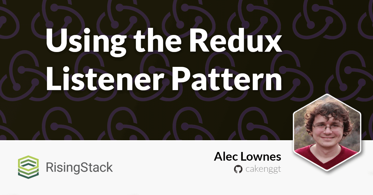Handling outside events with the Redux Listener Pattern   @RisingStack