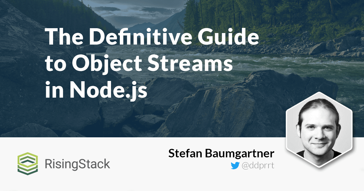 The Definitive Guide to Object Streams in Node js | @RisingStack