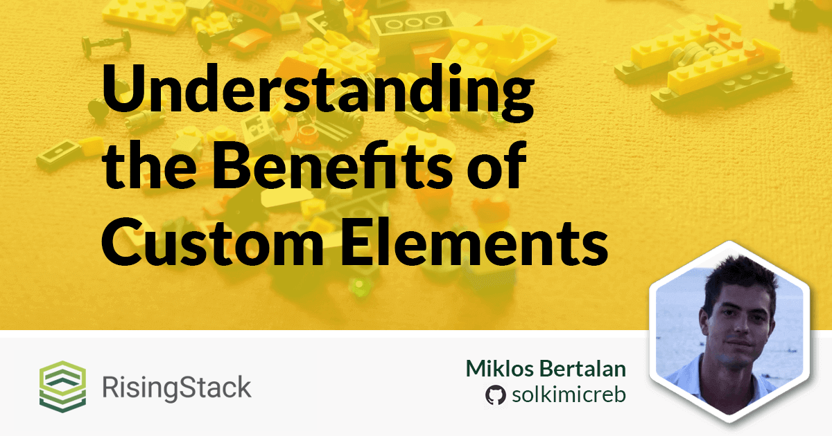 Writing a JavaScript Framework - The Benefits of Custom Elements