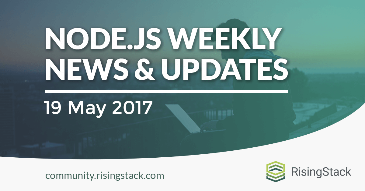 Node.js Weekly Update - 19 May, 2017
