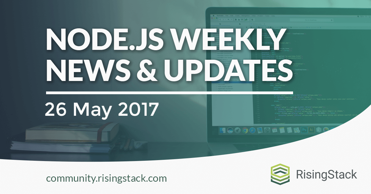 Node.js Weekly Update - 26 May, 2017
